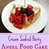 Cream Soaked Berry Angel Food Cake