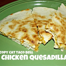 Copy Cat Taco Bell Chicken Quesadilla