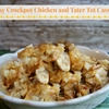 Cheesy Chicken and Tater Tot Crock pot Casserole