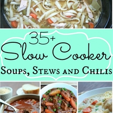35+ Comforting Slow Cooker Soups, Stews and Chilis