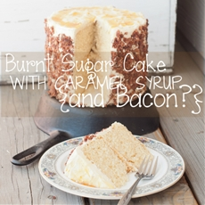Burnt Sugar Cake with Caramel Syrup {and Bacon?}