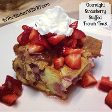 Overnight Strawberry Stuffed French Toast