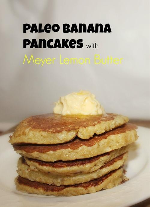 Paleo Banana Pancakes with Meyer Lemon Butter